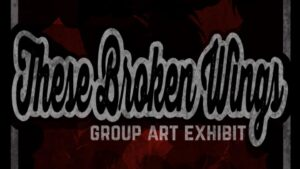 Lasting Dose Art Collective presents: These Broken Wings @ The Lasting Dose